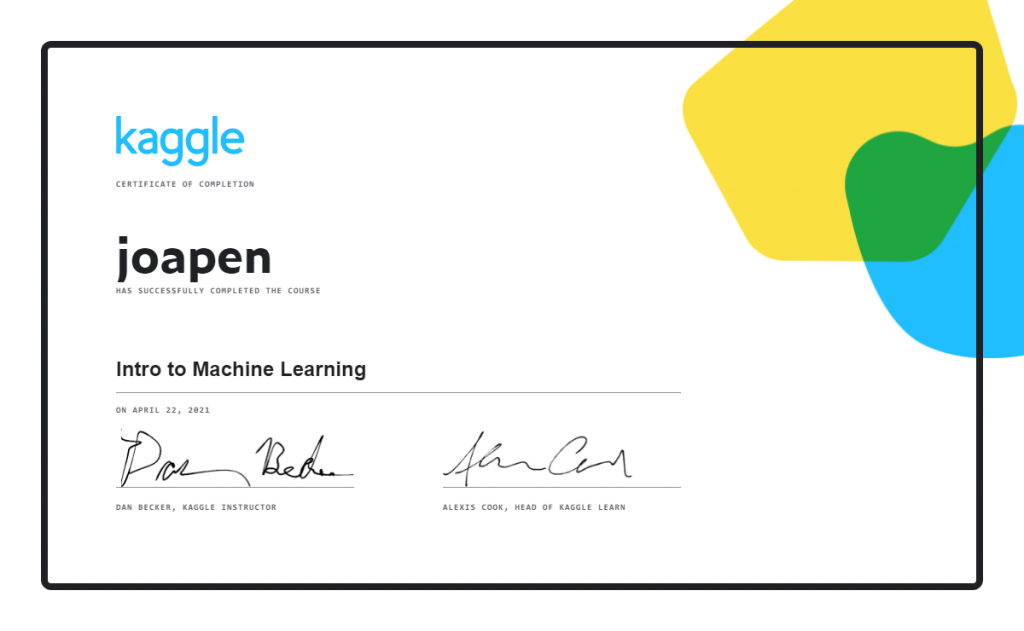 Certificate recognizing that joapen has successfully completed the Kaggle course Intro to Machine Learning taught by Dan Becker on April 22, 2021